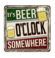 its beer oclock somewhere vintage rusty metal sign vector image