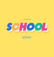 school font 3d bold color style vector image