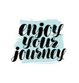 enjoy your journey hand lettering positive quote vector image vector image