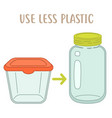 use less plactic - plastic box vs glass jar vector image vector image