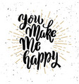 you make me happy hand drawn motivation lettering vector image vector image