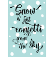 Christmas modern calligraphy Snow is just confetti vector image