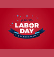 happy labor day celebration text - usa labor day vector image vector image