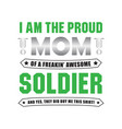 soldier quote and saying i am the proud mom vector image vector image