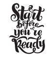 start before you are ready handwritten inscription vector image vector image