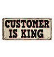 customer is king vintage rusty metal sign vector image vector image