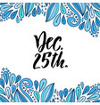 hand drawn lettering december 25 christmas day vector image vector image