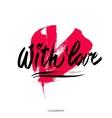 With love brush calligraphy handwritten vector image