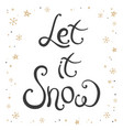 hand made lettering phrase let it snow vector image