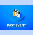 past event isometric icon isolated on color vector image