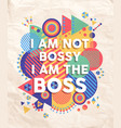 Not Bossy but Boss quote poster design vector image