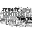 when to do termite control text word cloud concept vector image vector image