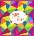 have fun speech bubble happy holiday sign party vector image