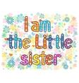 I am the little sister vector image vector image