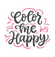 color me happy hand written lettering vector image vector image