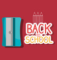 back to school label with sharpeneer vector image vector image