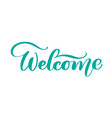 welcome hand drawn text trendy hand lettering vector image
