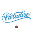 hand drawn lettering paradise with highlights and vector image vector image