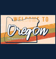 welcome to oregon vintage rusty metal sign state vector image vector image