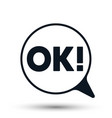 ok chat speech bubble isolated on white vector image vector image