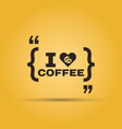 i love coffee quotation mark speech bubble vector image