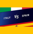 italy vs spain vs letters and text for football vector image vector image