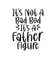 its bad bod its a father figure lettering design vector image vector image