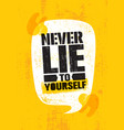 never lie to yourself inspiring creative vector image vector image