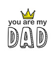 you are my dad gold crown white background vector image