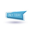 only today isolated trendy geometric label vector image