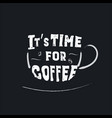 coffee quote lettering phrase on cup vector image