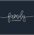 family is forever inspirational hand drawn vector image