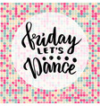 friday let39s dance inspirational quote about vector image vector image
