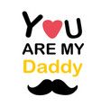 you are my daddy pink heart mustache white backgro vector image vector image