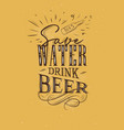 poster lettering save water drink beer mustard vector image vector image