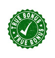 true bonus scratched stamp with tick vector image vector image