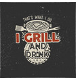 thats what i do i drink and grill things retro bbq vector image vector image