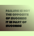failure is not opposite success it is part vector image vector image