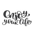 enjoy your life hand drawn text trendy hand vector image vector image