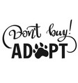 dont buy adopt - lettering phrase vector image