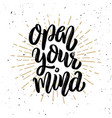 open your mind hand drawn motivation lettering vector image
