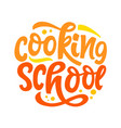 cooking school logo with hand written lettering vector image
