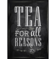 Poster Tea For all Reasons chalk vector image vector image