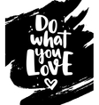 Do what you love Modern lettering with vector image