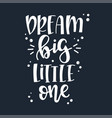 dream big little one motivational quote hand drawn vector image vector image