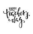 happy teachers day hand drawn brush pen lettering vector image