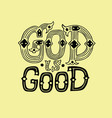 hand lettering god is good vector image vector image