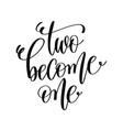 two become one black and white hand lettering vector image vector image