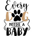 every dog needs a ba- funny hand drawn vector image vector image