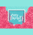 happy teachers day hand drawn brush pen lettering vector image